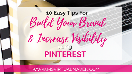 10 Easy Ways To Build Your Brand and Increase Visibility Using Pinterest